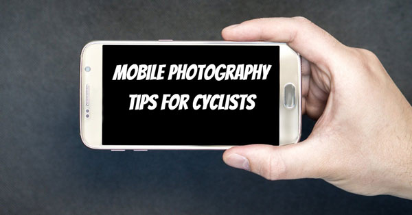 Mobile Photography Tips for cyclists