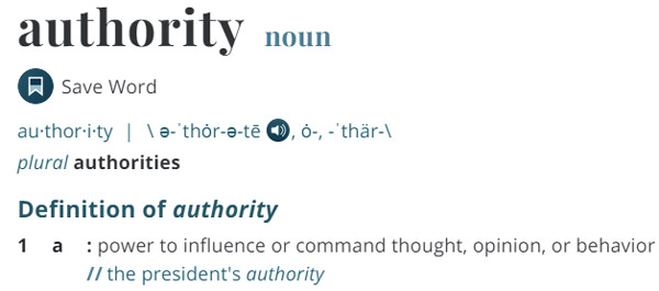 Definition of the word Authority as per Merriam Webster website.