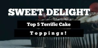 Top 5 Terrific Cake Toppings That Woo Your Loved Ones Amazingly
